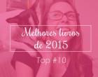 TOP 10: Melhores livros de 2015
