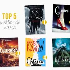TOP 5 : Wishlist de Março | 2016