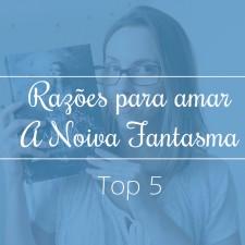 TOP 5: Razões para amar A Noiva Fantasma